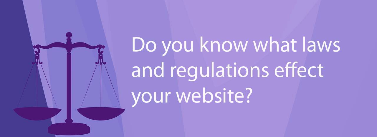 Do you know what laws and regulations effect your website?